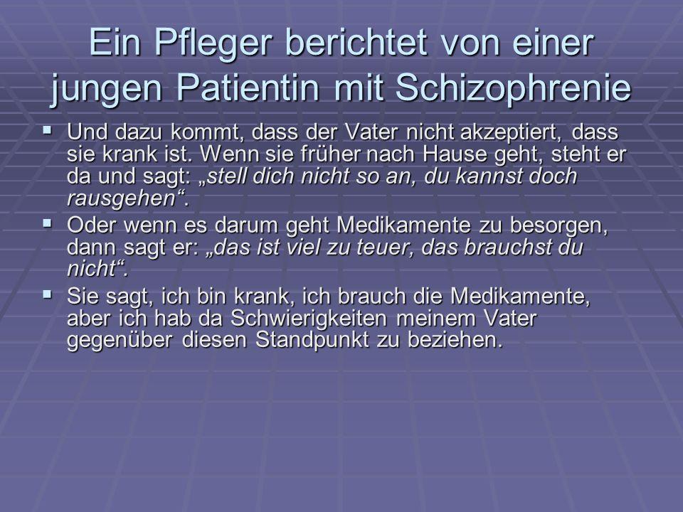 Ein Pfleger berichtet von einer jungen Patientin mit Schizophrenie Und dazu kommt, dass der Vater nicht akzeptiert, dass sie krank ist.