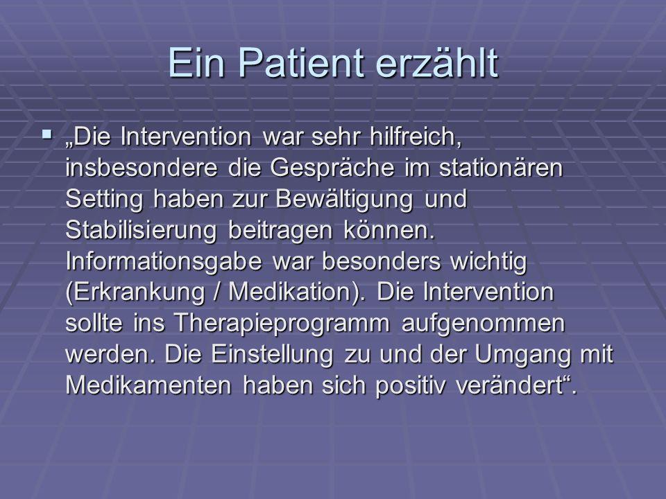 Ein Patient erzählt Die Intervention war sehr hilfreich, insbesondere die Gespräche im stationären Setting haben zur Bewältigung und Stabilisierung beitragen können.