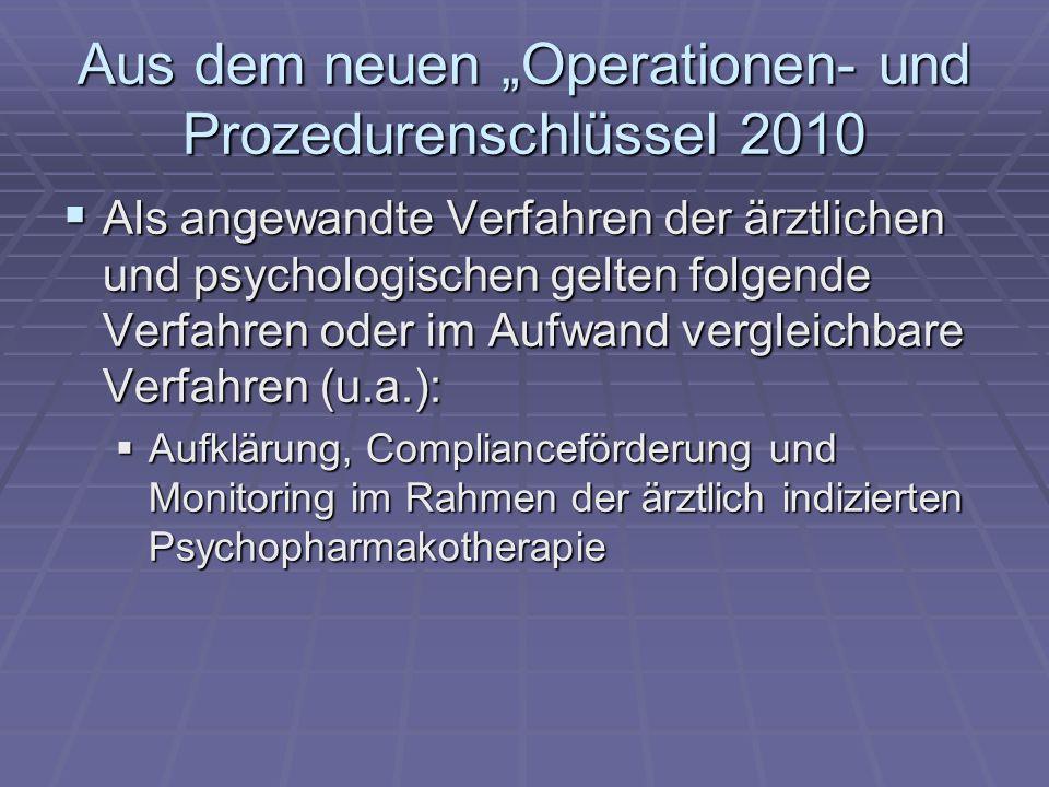 Aus dem neuen Operationen- und Prozedurenschlüssel 2010 Als angewandte Verfahren der ärztlichen und psychologischen gelten folgende Verfahren oder im