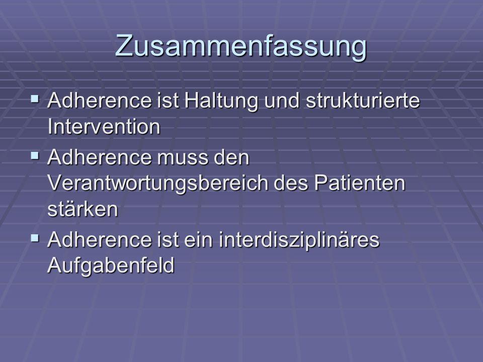 Zusammenfassung Adherence ist Haltung und strukturierte Intervention Adherence ist Haltung und strukturierte Intervention Adherence muss den Verantwor