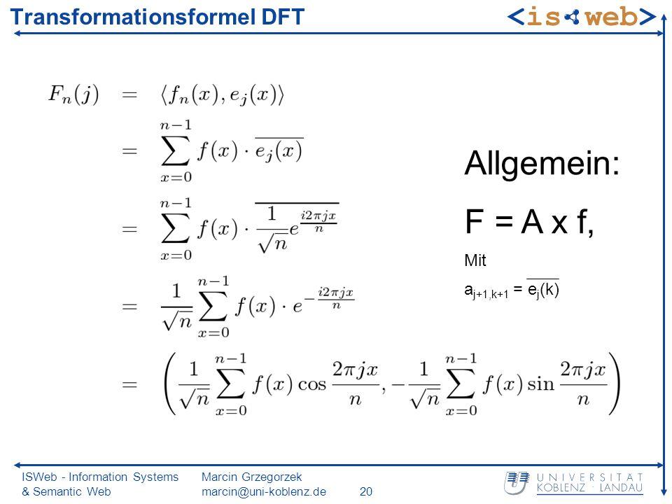 ISWeb - Information Systems & Semantic Web Marcin Grzegorzek marcin@uni-koblenz.de20 Transformationsformel DFT Allgemein: F = A x f, Mit a j+1,k+1 = e j (k)