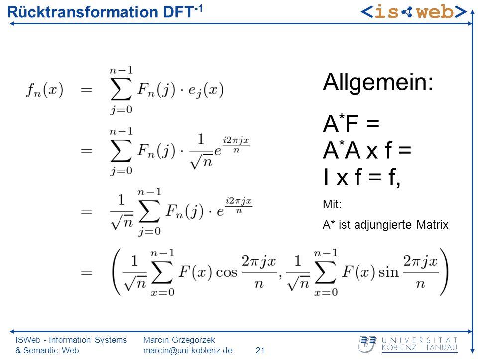 ISWeb - Information Systems & Semantic Web Marcin Grzegorzek marcin@uni-koblenz.de21 Rücktransformation DFT -1 Allgemein: A * F = A * A x f = I x f =
