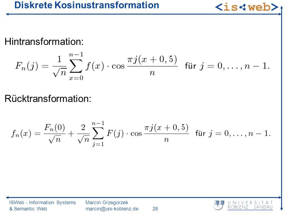 ISWeb - Information Systems & Semantic Web Marcin Grzegorzek marcin@uni-koblenz.de28 Diskrete Kosinustransformation Hintransformation: Rücktransformation: