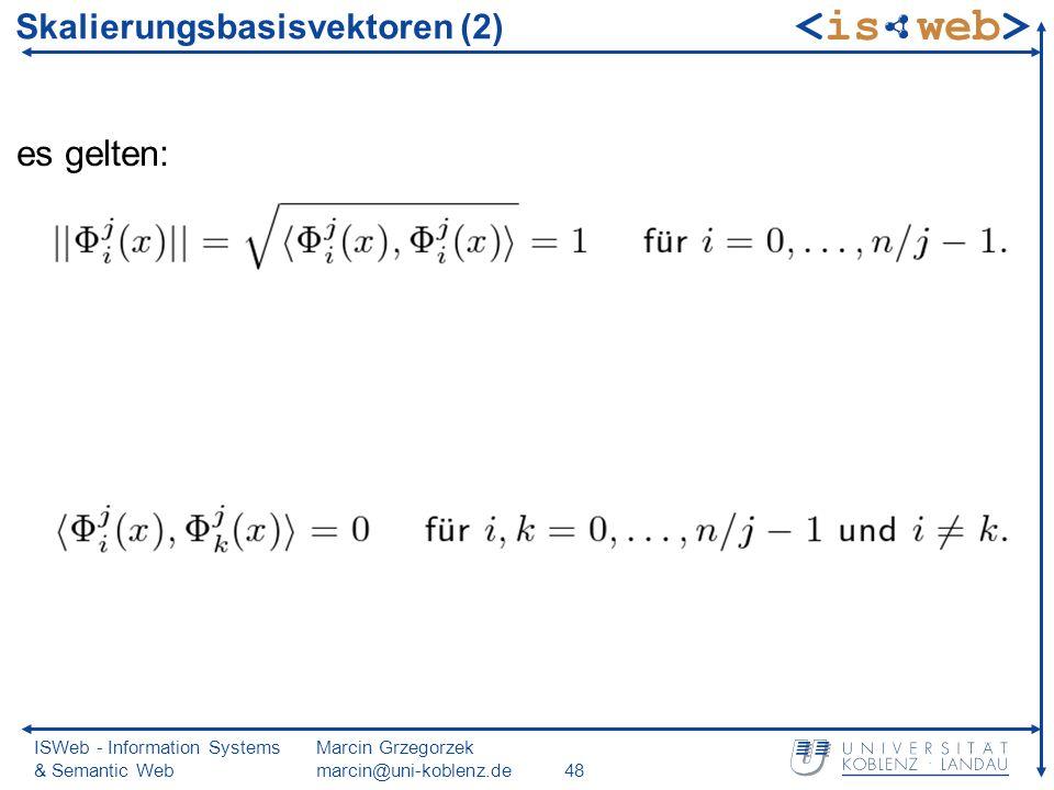 ISWeb - Information Systems & Semantic Web Marcin Grzegorzek marcin@uni-koblenz.de48 es gelten: Skalierungsbasisvektoren (2)