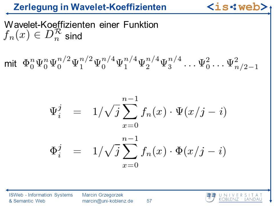 ISWeb - Information Systems & Semantic Web Marcin Grzegorzek marcin@uni-koblenz.de57 Zerlegung in Wavelet-Koeffizienten Wavelet-Koeffizienten einer Fu