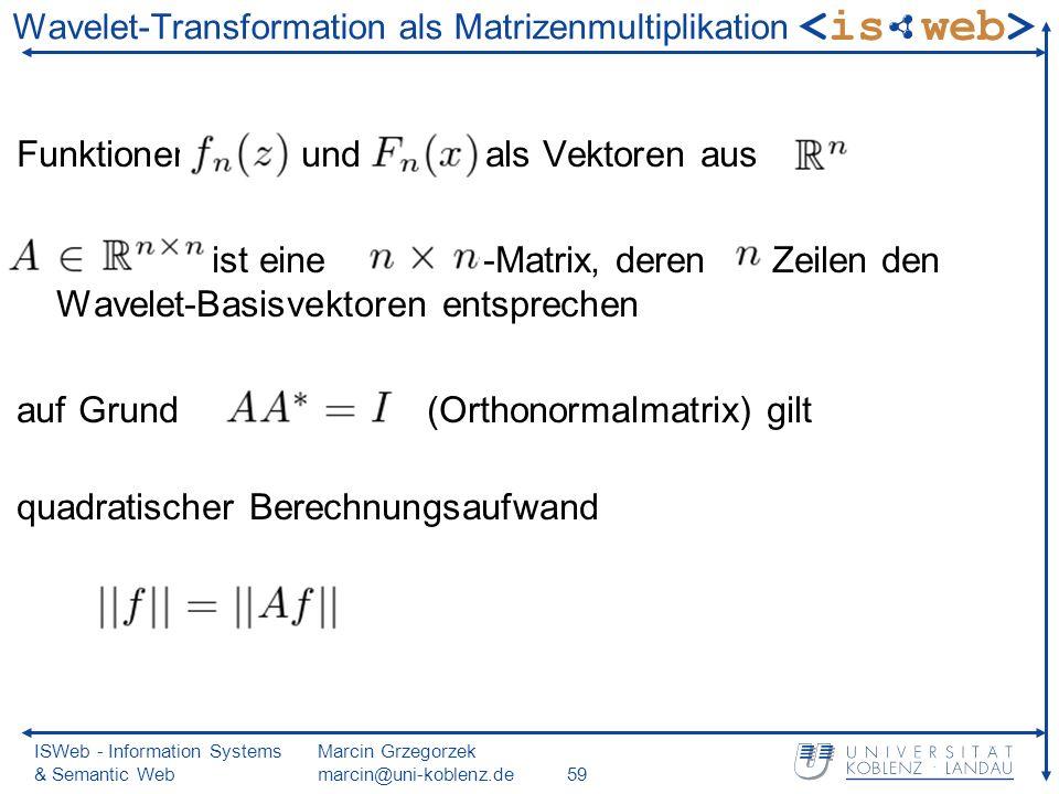 ISWeb - Information Systems & Semantic Web Marcin Grzegorzek marcin@uni-koblenz.de59 Wavelet-Transformation als Matrizenmultiplikation Funktionen und
