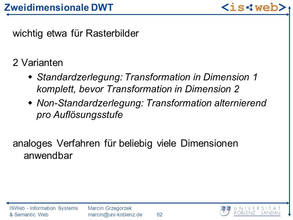 ISWeb - Information Systems & Semantic Web Marcin Grzegorzek marcin@uni-koblenz.de62 Zweidimensionale DWT wichtig etwa für Rasterbilder 2 Varianten St
