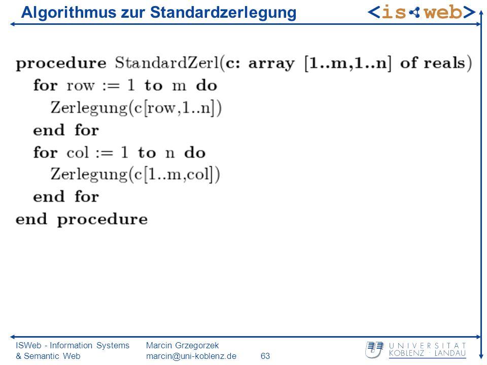 ISWeb - Information Systems & Semantic Web Marcin Grzegorzek marcin@uni-koblenz.de63 Algorithmus zur Standardzerlegung