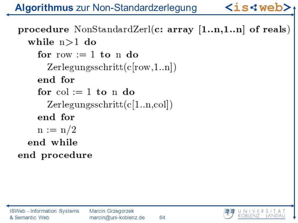 ISWeb - Information Systems & Semantic Web Marcin Grzegorzek marcin@uni-koblenz.de64 Algorithmus zur Non-Standardzerlegung