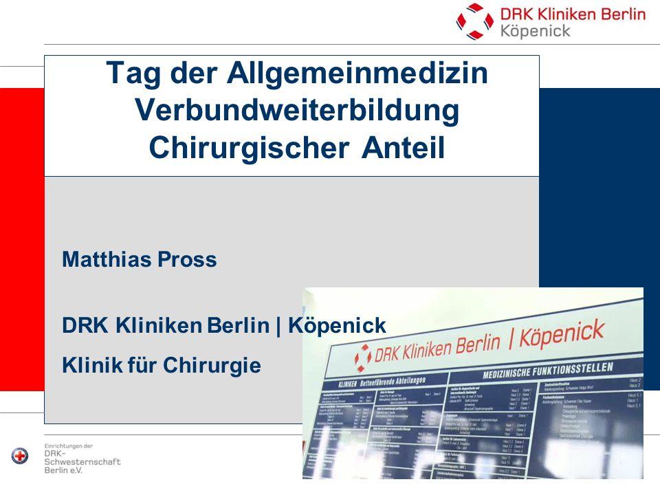 Tag der Allgemeinmedizin Verbundweiterbildung Chirurgischer Anteil Matthias Pross DRK Kliniken Berlin | Köpenick Klinik für Chirurgie