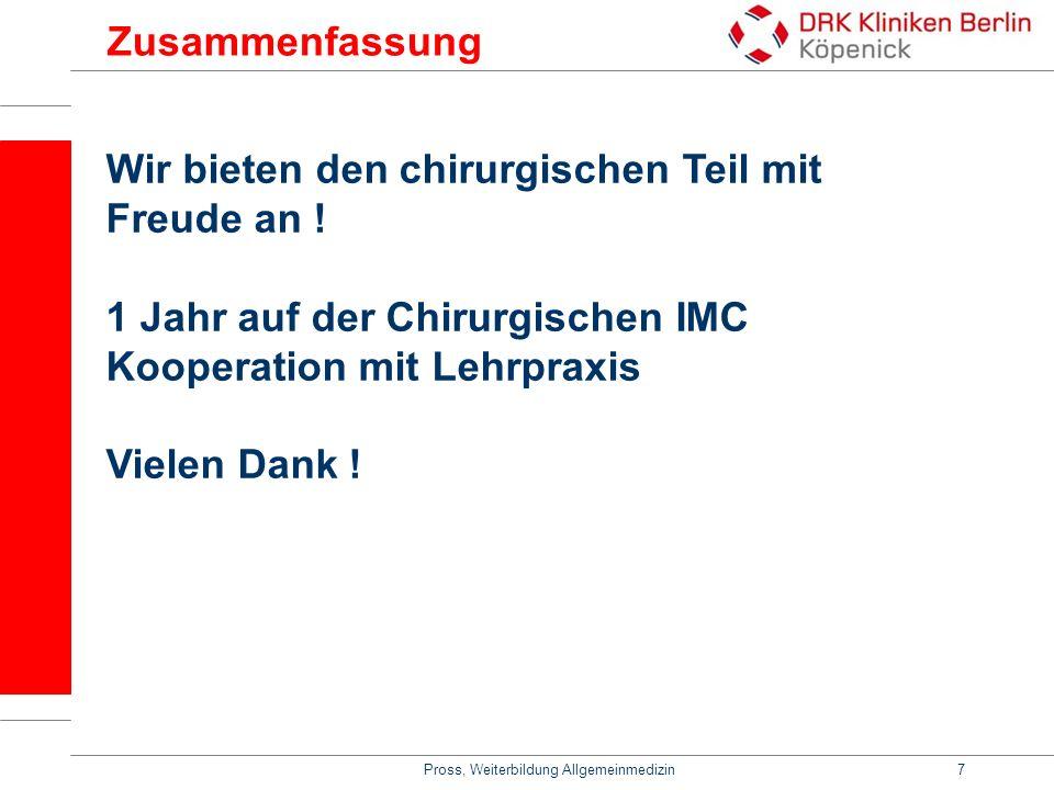 Pross, Weiterbildung Allgemeinmedizin7 Zusammenfassung Wir bieten den chirurgischen Teil mit Freude an ! 1 Jahr auf der Chirurgischen IMC Kooperation