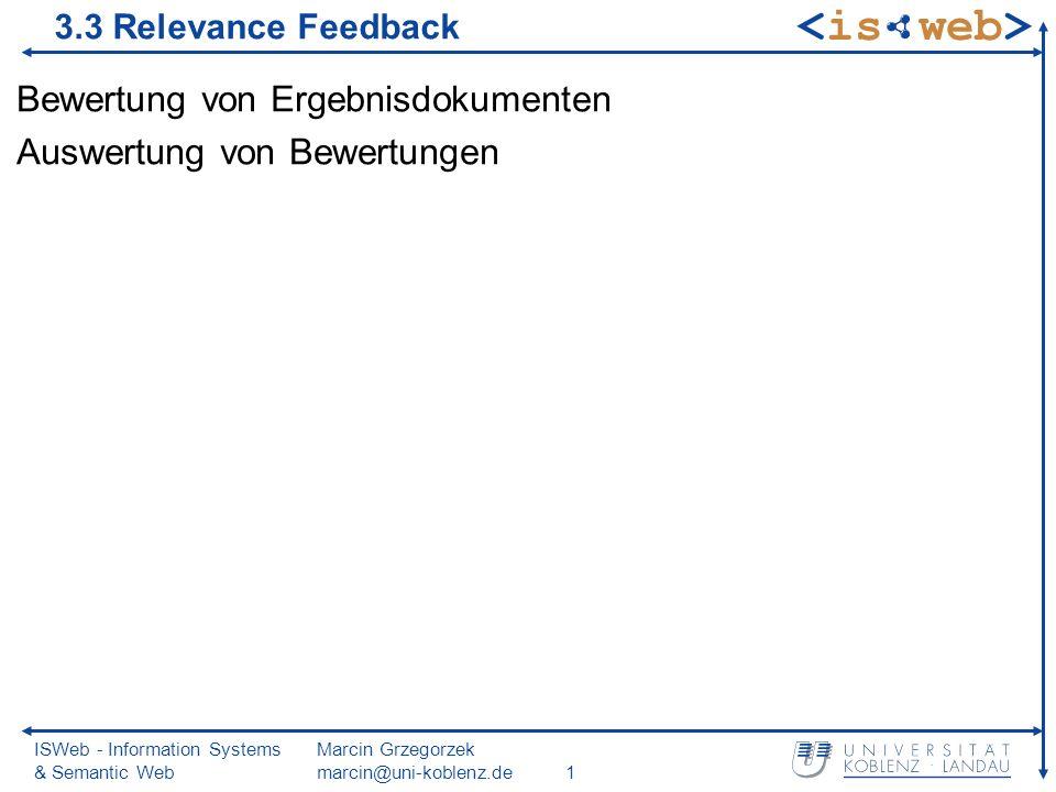 ISWeb - Information Systems & Semantic Web Marcin Grzegorzek marcin@uni-koblenz.de1 3.3 Relevance Feedback Bewertung von Ergebnisdokumenten Auswertung