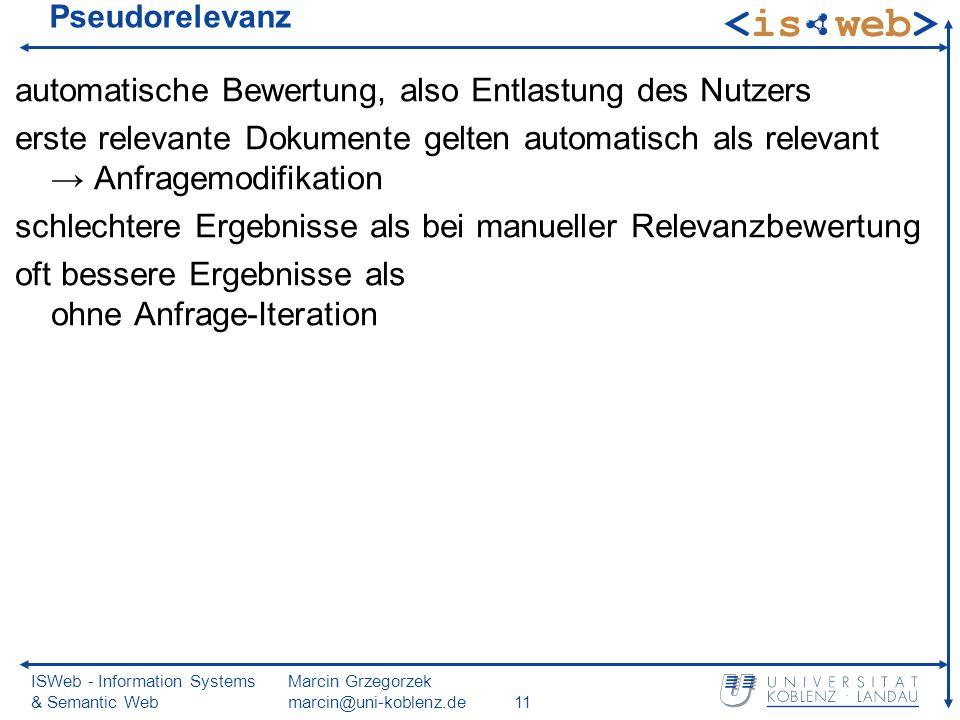ISWeb - Information Systems & Semantic Web Marcin Grzegorzek marcin@uni-koblenz.de11 Pseudorelevanz automatische Bewertung, also Entlastung des Nutzer
