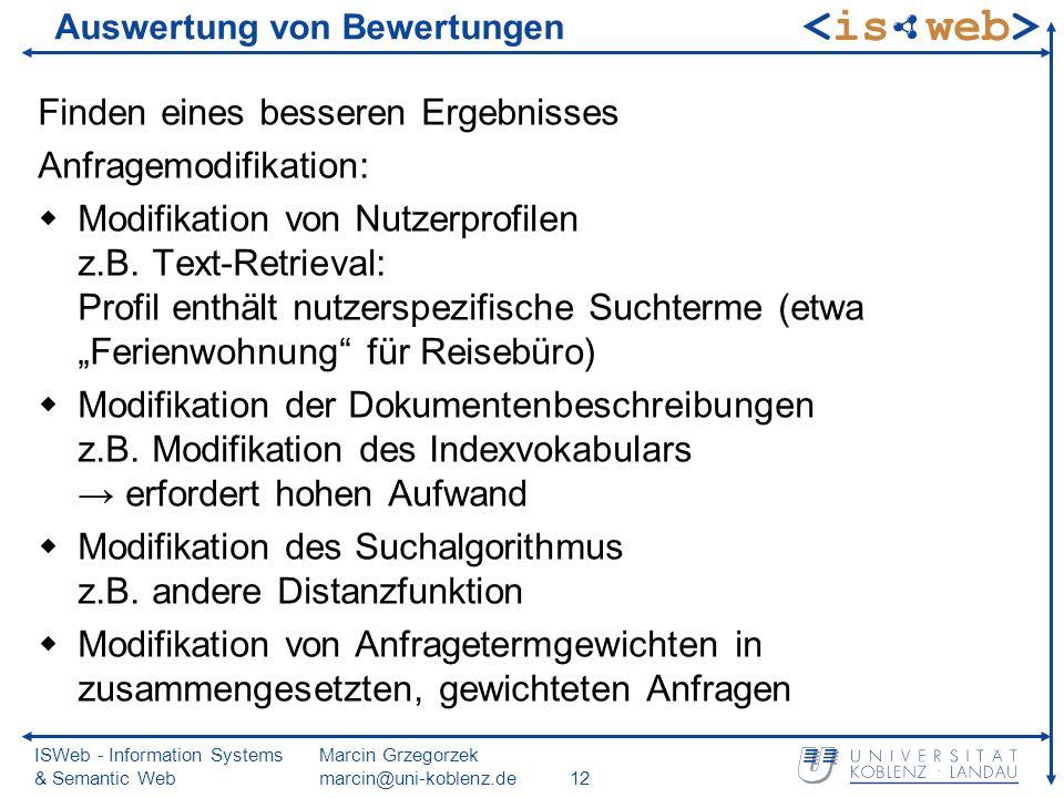 ISWeb - Information Systems & Semantic Web Marcin Grzegorzek marcin@uni-koblenz.de12 Auswertung von Bewertungen Finden eines besseren Ergebnisses Anfr