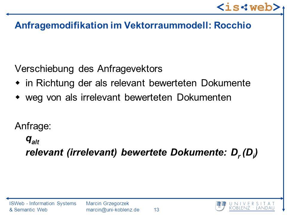 ISWeb - Information Systems & Semantic Web Marcin Grzegorzek marcin@uni-koblenz.de13 Anfragemodifikation im Vektorraummodell: Rocchio Verschiebung des