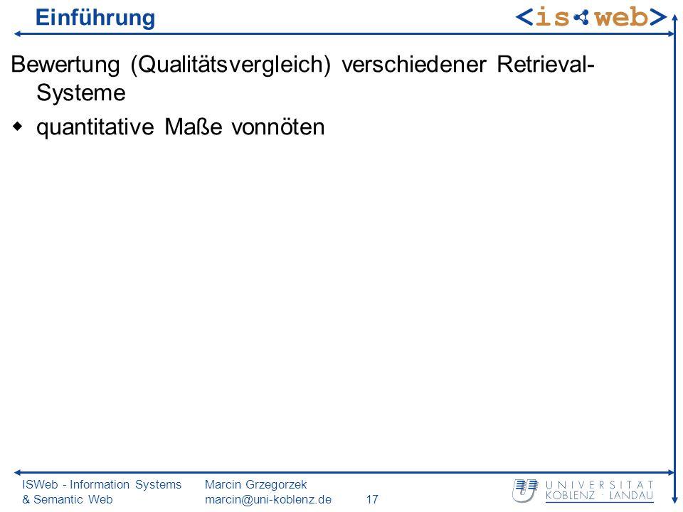 ISWeb - Information Systems & Semantic Web Marcin Grzegorzek marcin@uni-koblenz.de17 Einführung Bewertung (Qualitätsvergleich) verschiedener Retrieval
