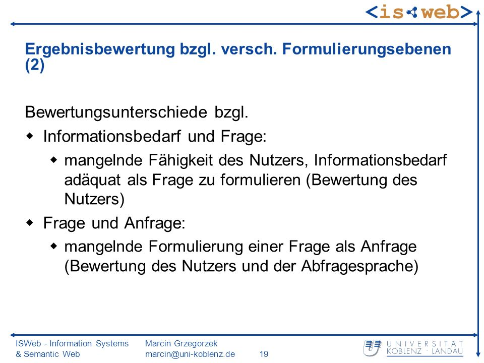 ISWeb - Information Systems & Semantic Web Marcin Grzegorzek marcin@uni-koblenz.de19 Ergebnisbewertung bzgl. versch. Formulierungsebenen (2) Bewertung