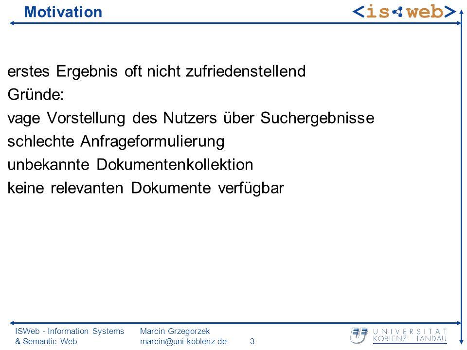 ISWeb - Information Systems & Semantic Web Marcin Grzegorzek marcin@uni-koblenz.de3 Motivation erstes Ergebnis oft nicht zufriedenstellend Gründe: vag