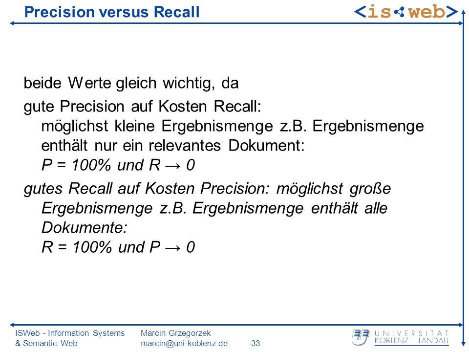 ISWeb - Information Systems & Semantic Web Marcin Grzegorzek marcin@uni-koblenz.de33 Precision versus Recall beide Werte gleich wichtig, da gute Preci