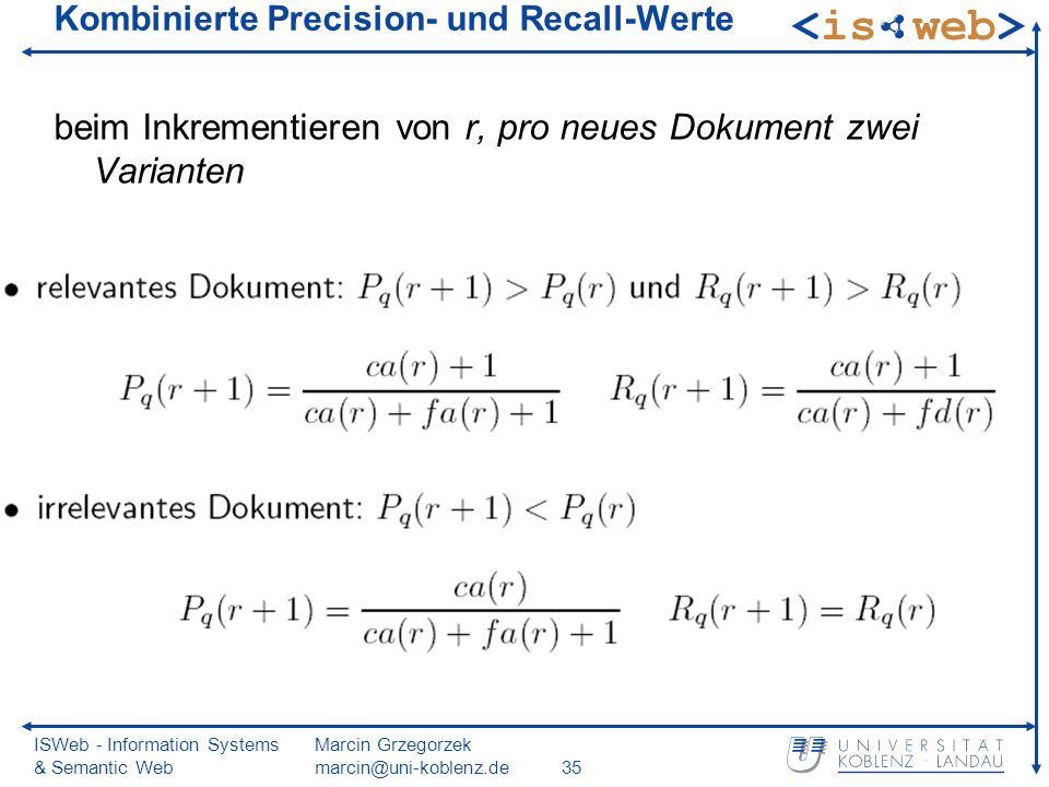 ISWeb - Information Systems & Semantic Web Marcin Grzegorzek marcin@uni-koblenz.de35 Kombinierte Precision- und Recall-Werte beim Inkrementieren von r