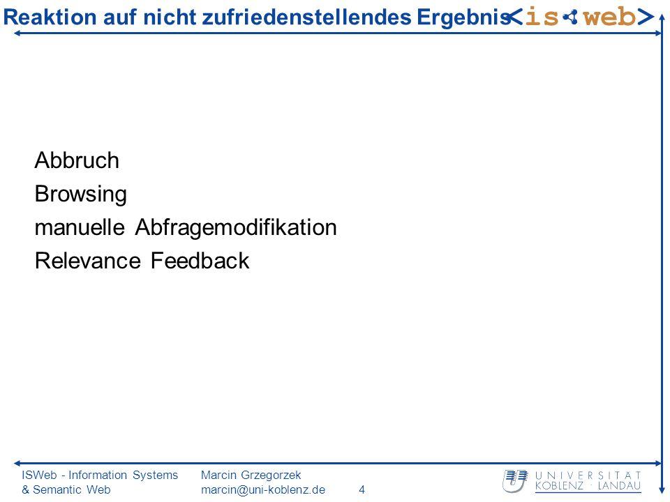 ISWeb - Information Systems & Semantic Web Marcin Grzegorzek marcin@uni-koblenz.de4 Reaktion auf nicht zufriedenstellendes Ergebnis Abbruch Browsing m