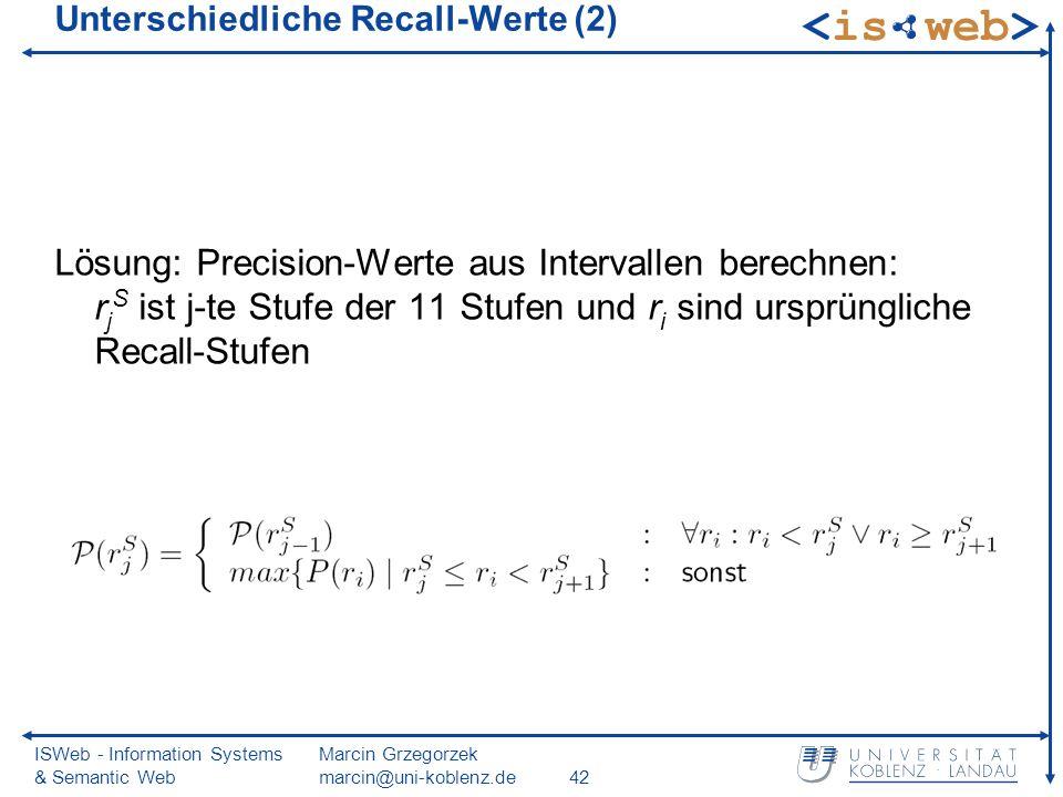 ISWeb - Information Systems & Semantic Web Marcin Grzegorzek marcin@uni-koblenz.de42 Unterschiedliche Recall-Werte (2) Lösung: Precision-Werte aus Int