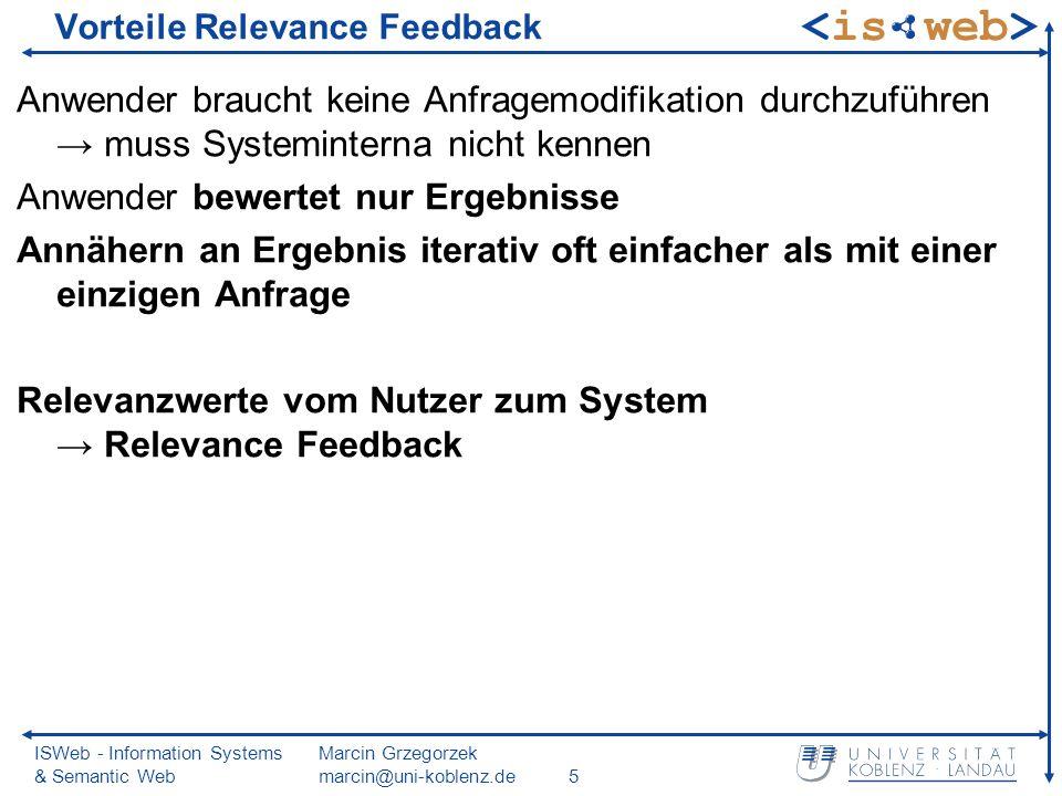 ISWeb - Information Systems & Semantic Web Marcin Grzegorzek marcin@uni-koblenz.de5 Vorteile Relevance Feedback Anwender braucht keine Anfragemodifika