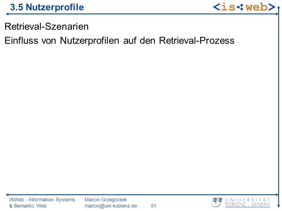 ISWeb - Information Systems & Semantic Web Marcin Grzegorzek marcin@uni-koblenz.de51 3.5 Nutzerprofile Retrieval-Szenarien Einfluss von Nutzerprofilen