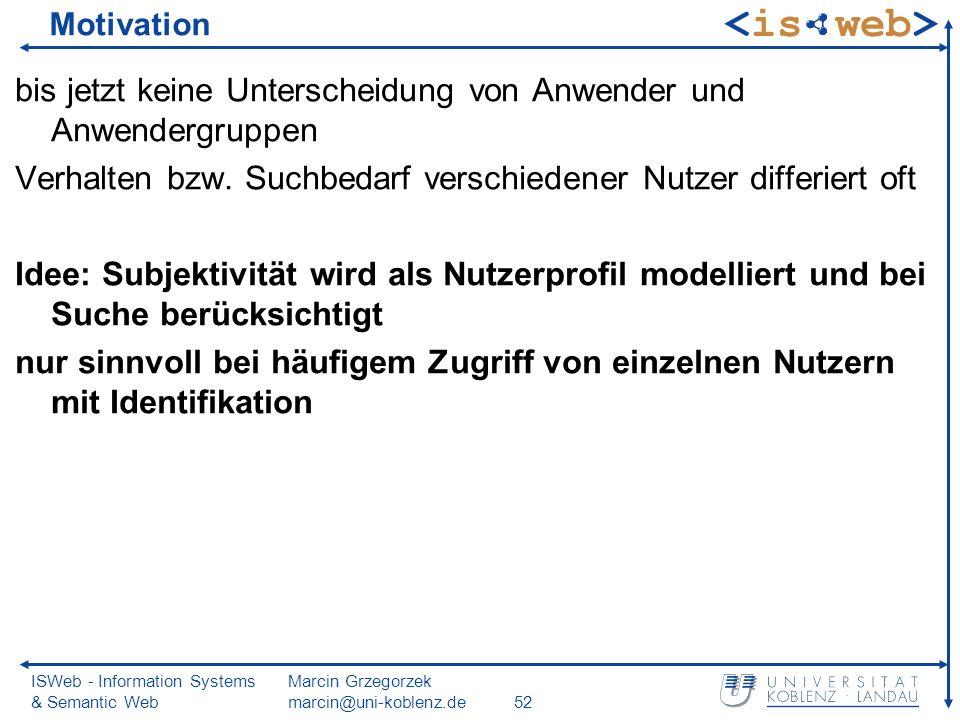 ISWeb - Information Systems & Semantic Web Marcin Grzegorzek marcin@uni-koblenz.de52 Motivation bis jetzt keine Unterscheidung von Anwender und Anwend