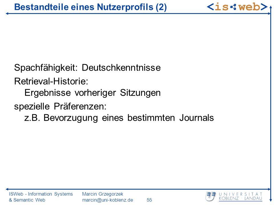 ISWeb - Information Systems & Semantic Web Marcin Grzegorzek marcin@uni-koblenz.de55 Bestandteile eines Nutzerprofils (2) Spachfähigkeit: Deutschkennt