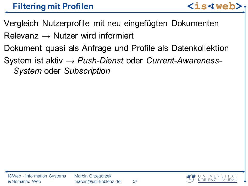 ISWeb - Information Systems & Semantic Web Marcin Grzegorzek marcin@uni-koblenz.de57 Filtering mit Profilen Vergleich Nutzerprofile mit neu eingefügte