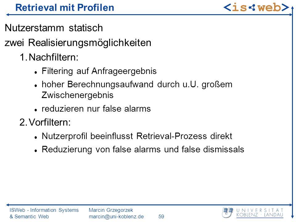 ISWeb - Information Systems & Semantic Web Marcin Grzegorzek marcin@uni-koblenz.de59 Retrieval mit Profilen Nutzerstamm statisch zwei Realisierungsmög