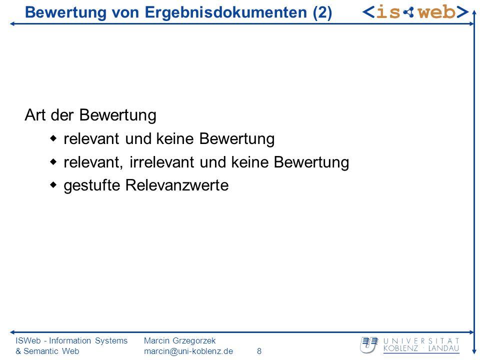 ISWeb - Information Systems & Semantic Web Marcin Grzegorzek marcin@uni-koblenz.de8 Bewertung von Ergebnisdokumenten (2) Art der Bewertung relevant un