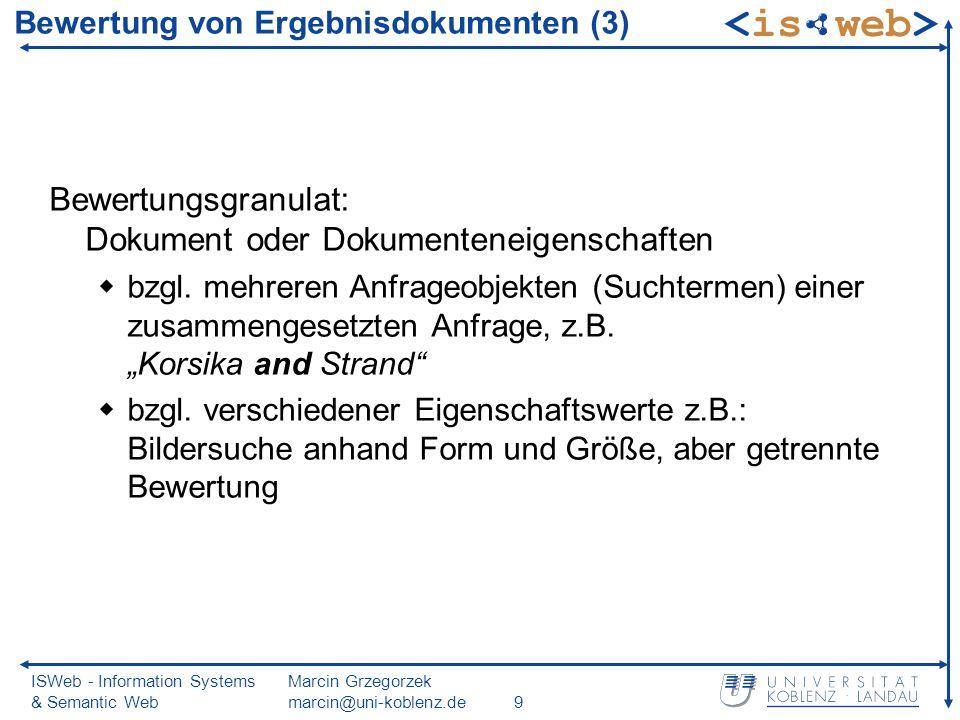 ISWeb - Information Systems & Semantic Web Marcin Grzegorzek marcin@uni-koblenz.de9 Bewertung von Ergebnisdokumenten (3) Bewertungsgranulat: Dokument