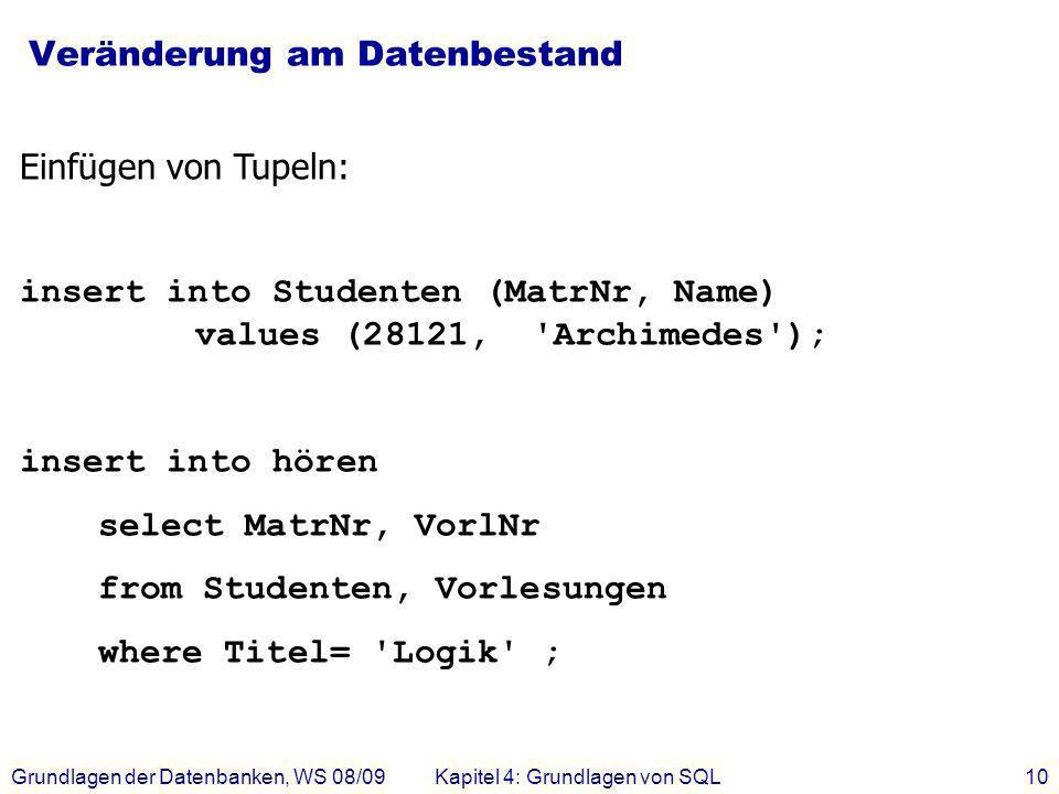 Grundlagen der Datenbanken, WS 08/09Kapitel 4: Grundlagen von SQL10 Veränderung am Datenbestand Einfügen von Tupeln: insert into Studenten (MatrNr, Na