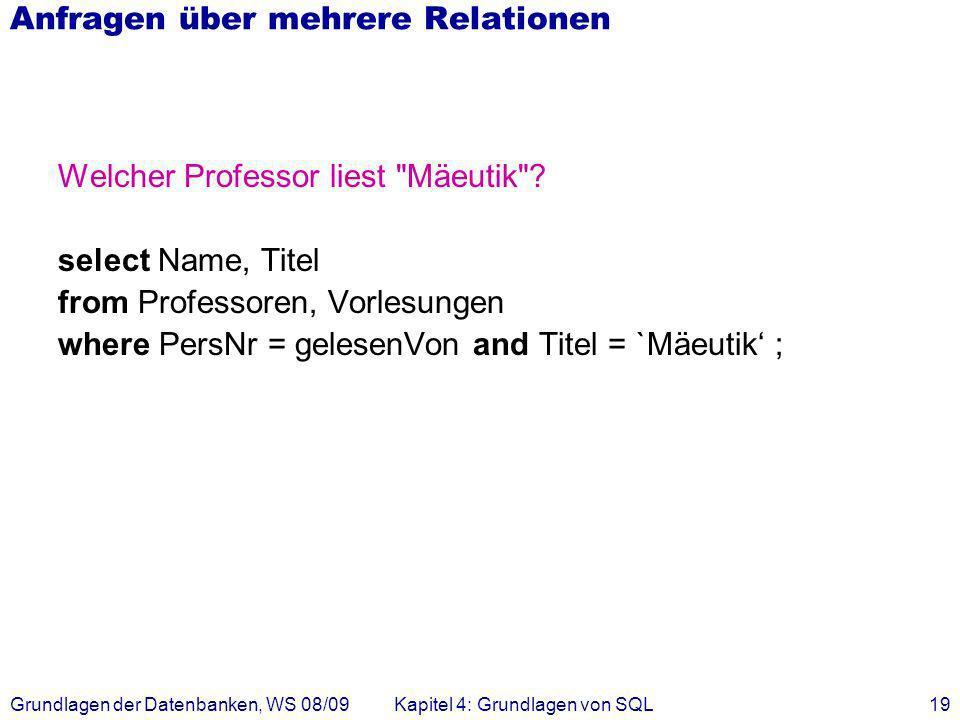 Grundlagen der Datenbanken, WS 08/09Kapitel 4: Grundlagen von SQL19 Anfragen über mehrere Relationen Welcher Professor liest