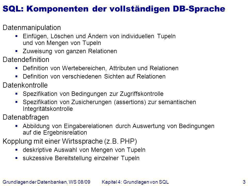 Grundlagen der Datenbanken, WS 08/09Kapitel 4: Grundlagen von SQL3 SQL: Komponenten der vollständigen DB-Sprache Datenmanipulation Einfügen, Löschen u