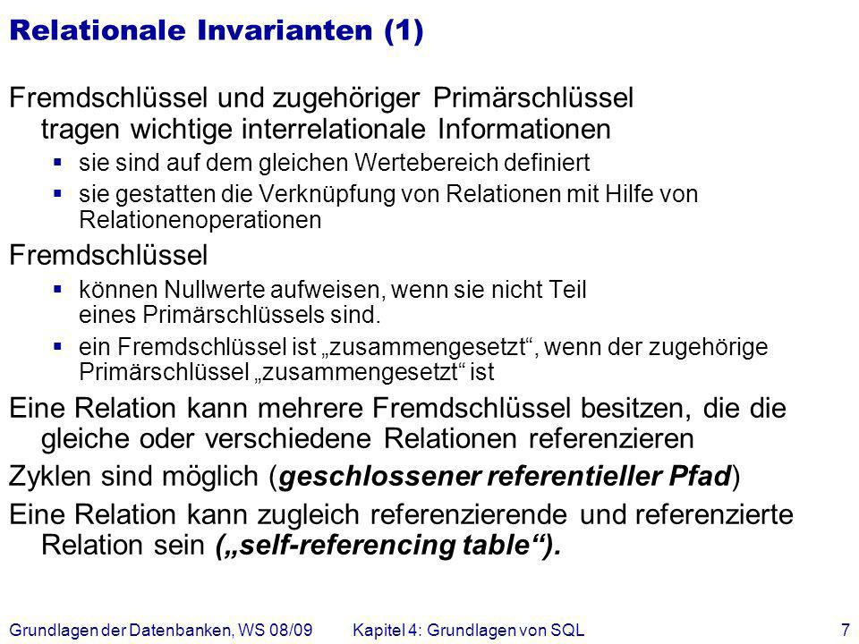 Grundlagen der Datenbanken, WS 08/09Kapitel 4: Grundlagen von SQL7 Relationale Invarianten (1) Fremdschlüssel und zugehöriger Primärschlüssel tragen w