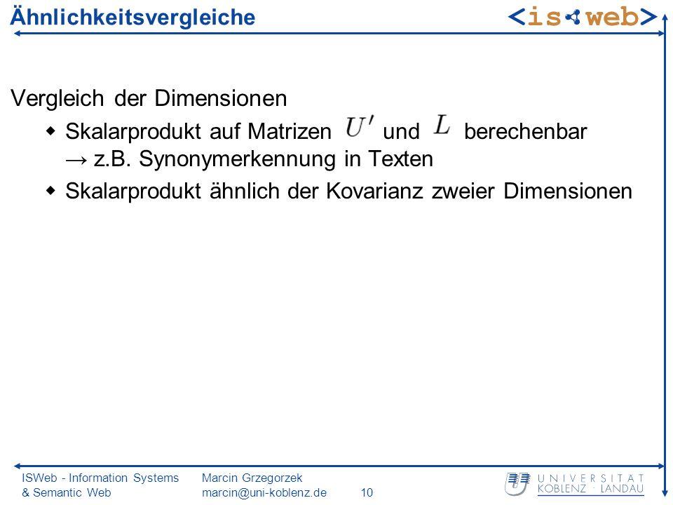 ISWeb - Information Systems & Semantic Web Marcin Grzegorzek marcin@uni-koblenz.de10 Vergleich der Dimensionen Skalarprodukt auf Matrizen und berechenbar z.B.