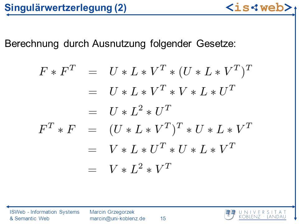 ISWeb - Information Systems & Semantic Web Marcin Grzegorzek marcin@uni-koblenz.de15 Singulärwertzerlegung (2) Berechnung durch Ausnutzung folgender Gesetze: