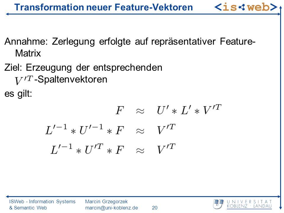 ISWeb - Information Systems & Semantic Web Marcin Grzegorzek marcin@uni-koblenz.de20 Transformation neuer Feature-Vektoren Annahme: Zerlegung erfolgte auf repräsentativer Feature- Matrix Ziel: Erzeugung der entsprechenden -Spaltenvektoren es gilt: