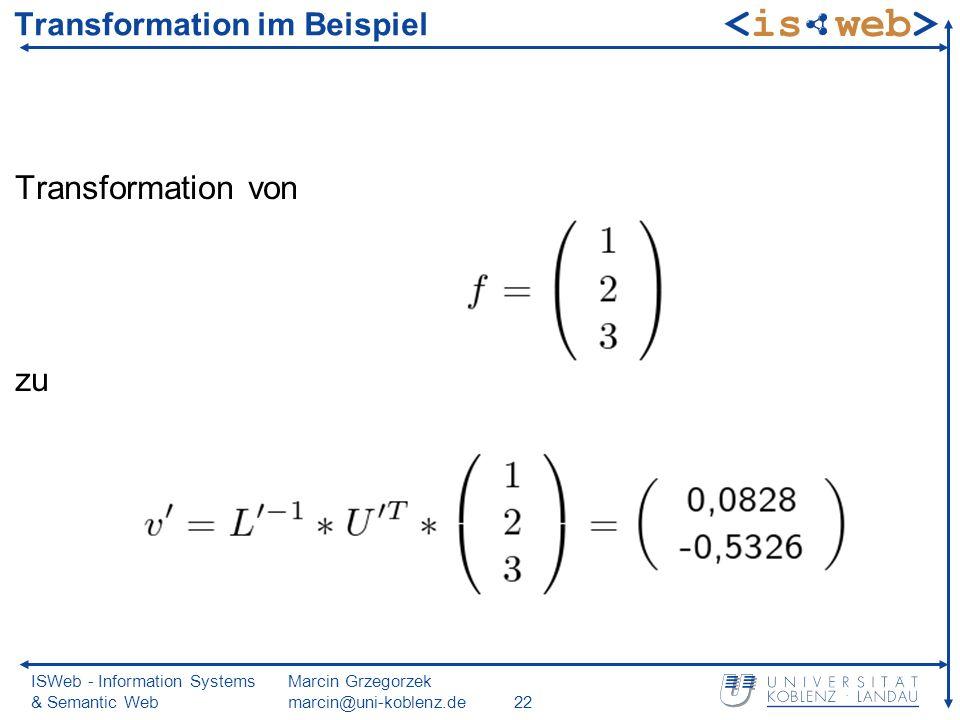 ISWeb - Information Systems & Semantic Web Marcin Grzegorzek marcin@uni-koblenz.de22 Transformation im Beispiel Transformation von zu