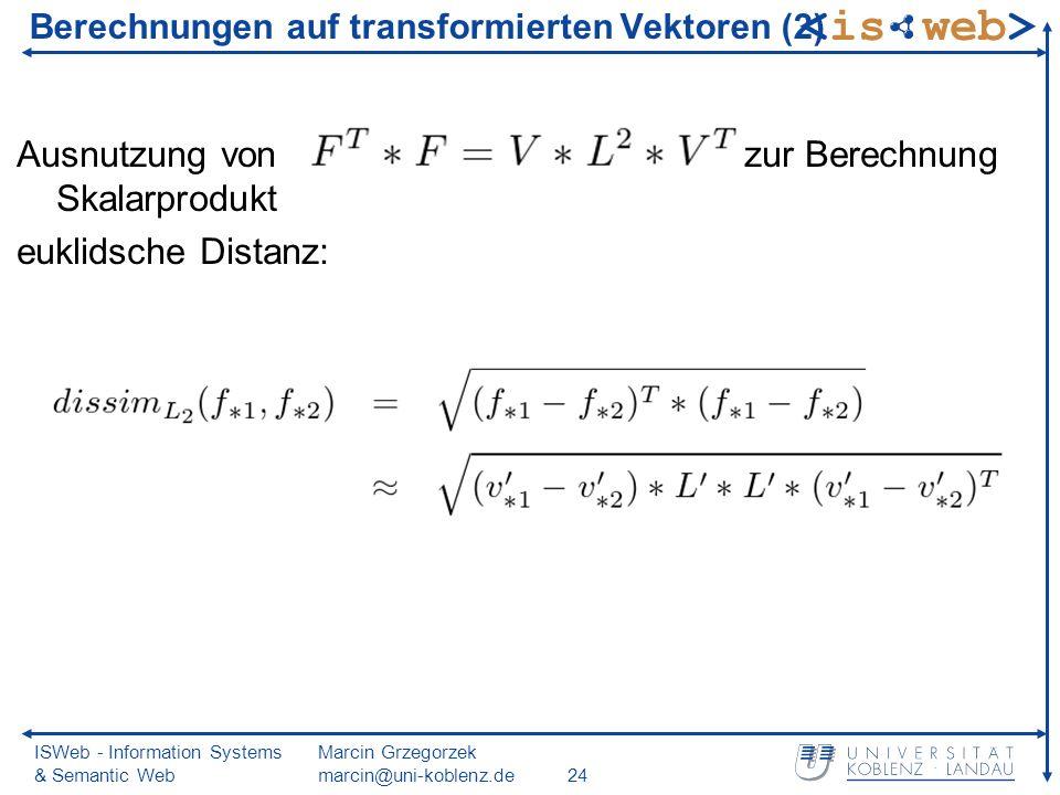 ISWeb - Information Systems & Semantic Web Marcin Grzegorzek marcin@uni-koblenz.de24 Berechnungen auf transformierten Vektoren (2) Ausnutzung von zur Berechnung Skalarprodukt euklidsche Distanz: