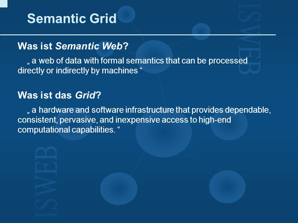 Semantic Grid Was ist Semantic Web? a web of data with formal semantics that can be processed directly or indirectly by machines Was ist das Grid? a h