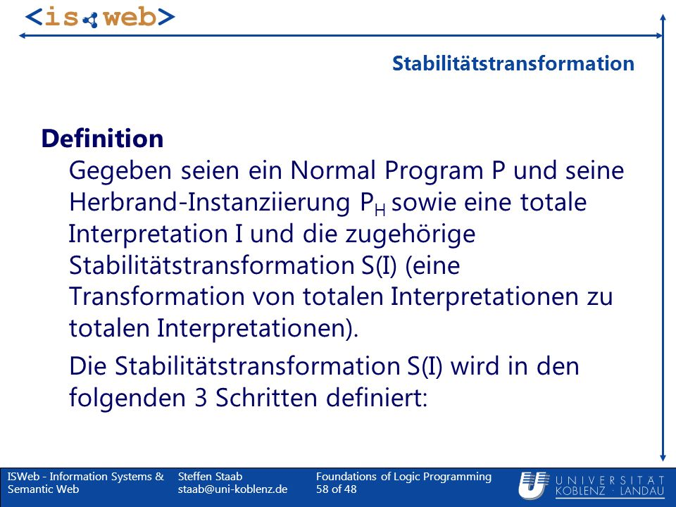 ISWeb - Information Systems & Semantic Web Steffen Staab staab@uni-koblenz.de Foundations of Logic Programming 58 of 48 Stabilitätstransformation Defi