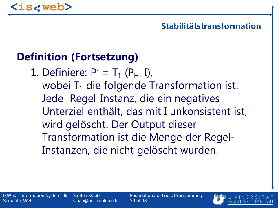 ISWeb - Information Systems & Semantic Web Steffen Staab staab@uni-koblenz.de Foundations of Logic Programming 59 of 48 Stabilitätstransformation Defi
