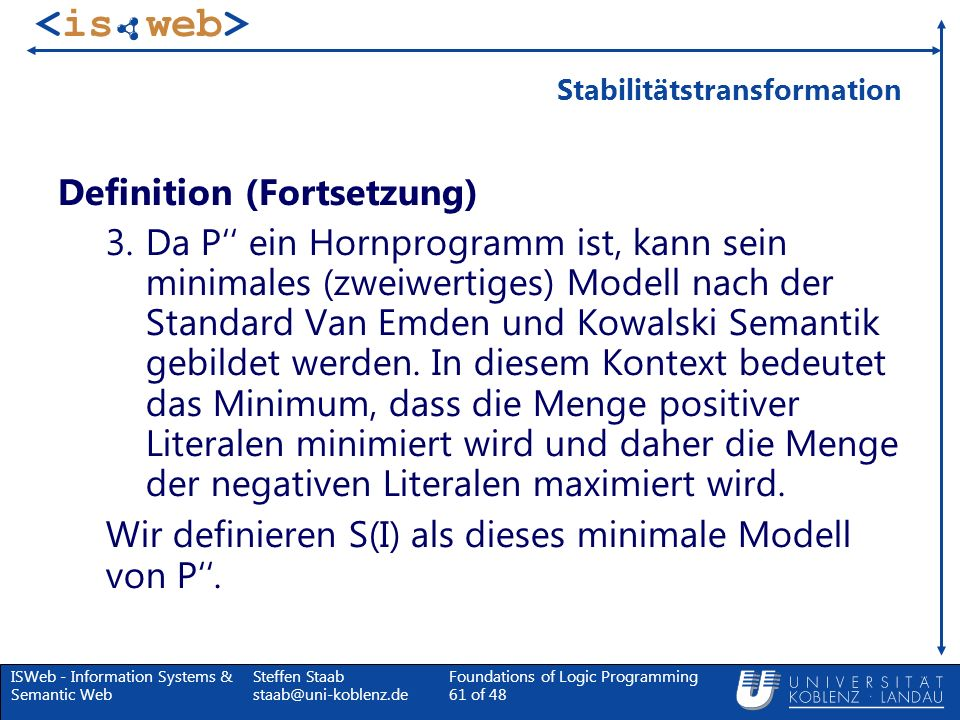 ISWeb - Information Systems & Semantic Web Steffen Staab staab@uni-koblenz.de Foundations of Logic Programming 61 of 48 Stabilitätstransformation Defi