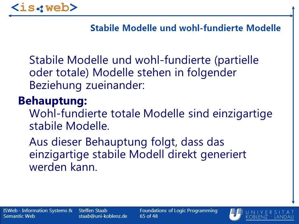 ISWeb - Information Systems & Semantic Web Steffen Staab staab@uni-koblenz.de Foundations of Logic Programming 65 of 48 Stabile Modelle und wohl-fundi