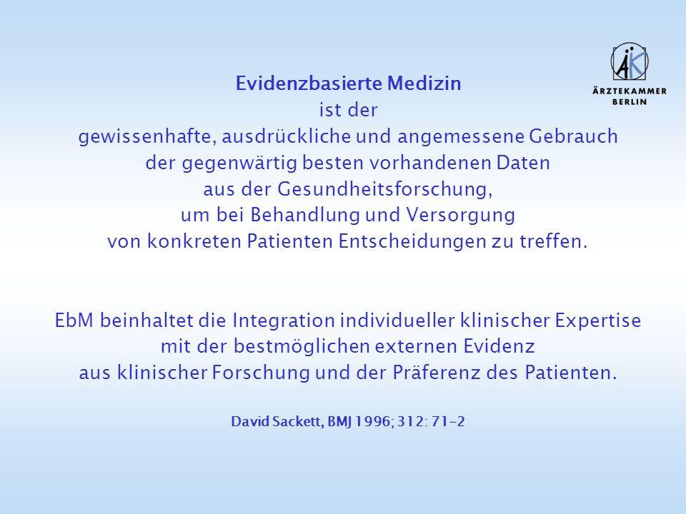 Evidenzbasierte Medizin ist der gewissenhafte, ausdrückliche und angemessene Gebrauch der gegenwärtig besten vorhandenen Daten aus der Gesundheitsfors