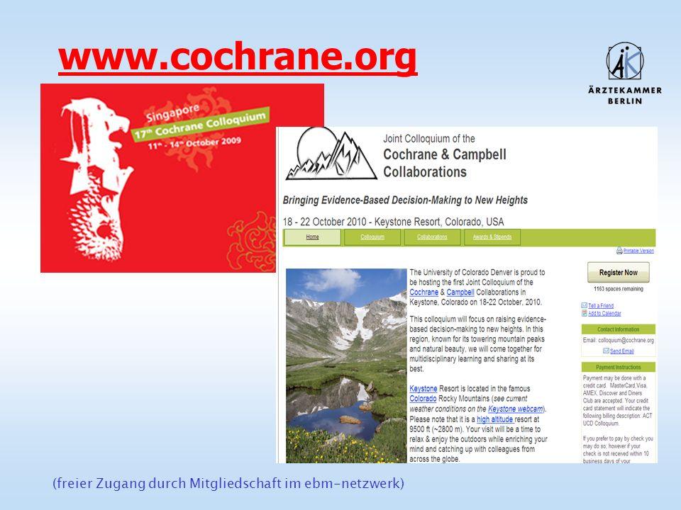 www.cochrane.org (freier Zugang durch Mitgliedschaft im ebm-netzwerk) 11 - 14 October 2009 in Singapur